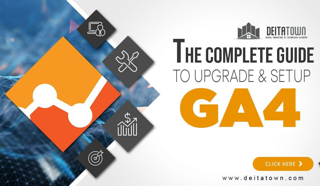 The Complete Guide To Upgrade & Setup Google Analytics 4 (GA4)